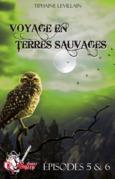 Voyage en terres sauvages, épisodes 5 et 6