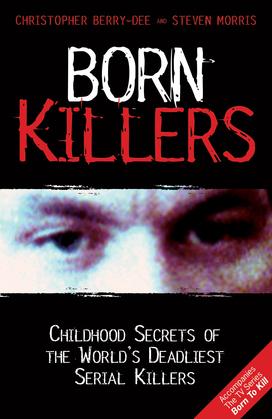 Born Killers: Childhood Secrets of the World's Deadliest Serial Killers