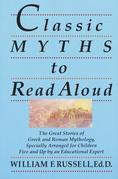 Classic Myths to Read Aloud: The Great Stories of Greek and Roman Mythology, Specially Arranged for ChildrenFive and Up by an Educational Expert