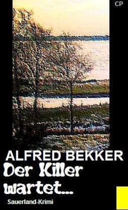 Alfred Bekker Sauerland-Krimi - Der Killer wartet...