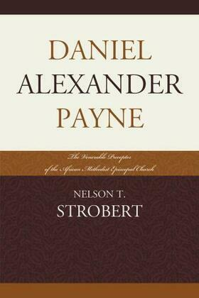 Daniel Alexander Payne: The Venerable Preceptor of the African Methodist Episcopal Church