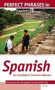 Perfect Phrases in Spanish for Confident Travel to Mexico: The No Faux-Pas Phrasebook for the Perfect Trip