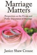 Marriage Matters: Perspectives on the Private and Public Importance of Marriage