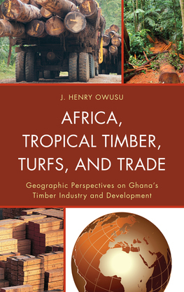 Africa, Tropical Timber, Turfs, and Trade: Geographic Perspectives on Ghana's Timber Industry and Development