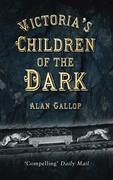 Victoria's Children of the Dark: The Women and Children Who Built Her Underground