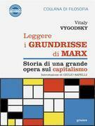 Leggere i Grundrisse di Marx. Storia di una grande opera sul capitalismo