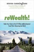 ReWealth!: Stake Your Claim in the $2 Trillion Development Trend That's Renewing the World: Stake Your Claim in the $2 Trillion Development Trend That