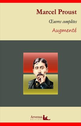 Marcel Proust : Oeuvres complètes et annexes (annotées, illustrées)
