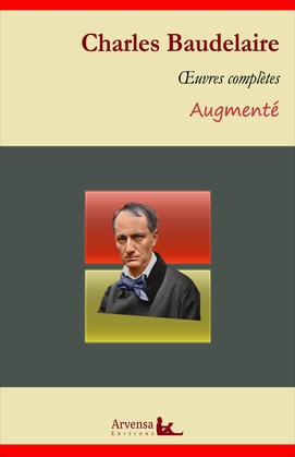 Charles Baudelaire : Oeuvres complètes et annexes (annotées, illustrées)