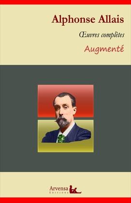 Alphonse Allais : Oeuvres complètes et annexes (annotées, illustrées)