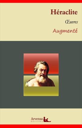 Héraclite : Oeuvres et annexes (annotées, illustrées)