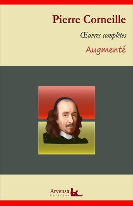 Pierre Corneille : Oeuvres complètes et annexes (annotées, illustrées)