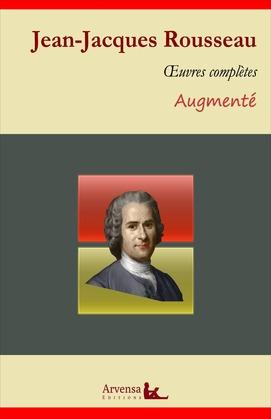 Jean-Jacques Rousseau : Oeuvres complètes et annexes (annotées, illustrées)