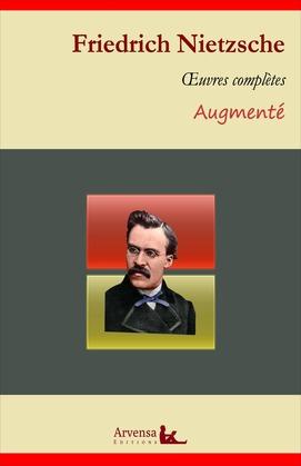 Friedrich Nietzsche : Oeuvres complètes et annexes (annotées, illustrées)