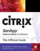 Citrix XenApp Platinum Edition for Windows: The Official Guide: The Official Guide