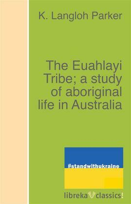 The Euahlayi Tribe; a study of aboriginal life in Australia