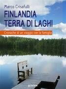 Finlandia terra di laghi. Cronache di un viaggio con la famiglia