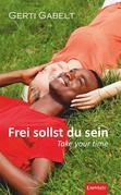 Frei sollst du sein – Take your time