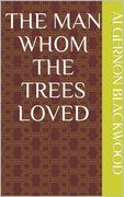 The Man Whom the Trees Loved