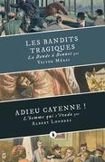 Les Bandits tragiques suivi d'Adieu Cayenne !