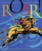 Roar!: A Christian Family Guide to the Chronicles of Narnia
