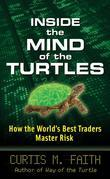 Inside the Mind of the Turtles: How the World's Best Traders Master Risk