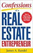 Confessions of a Real Estate Entrepreneur: What It Takes to Win in High-Stakes Commercial Real Estate : What it Takes to Win in High-Stakes Commercial