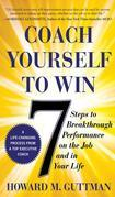 Coach Yourself to Win: 7 Steps to Breakthrough Performance on the Job...and In Your Life: 7 Steps to Breakthrough Performance on the Job and In Your L