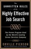 The Unwritten Rules of the Highly Effective Job Search : The Proven Program Used by the World's Leading Career Services Company: The Proven Program Us
