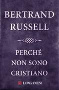 Bertrand Russell - Perché non sono cristiano