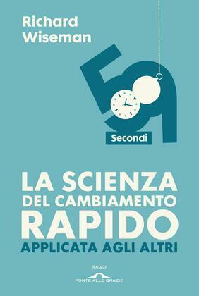 La scienza del cambiamento rapido applicata agli altri. 59 secondi