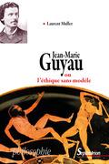 Jean-Marie Guyau ou l'éthique sans modèle