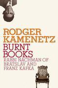 Burnt Books: Rabbi Nachman of Bratslav and Franz Kafka