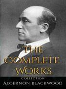 Algernon Blackwood: The Complete Works