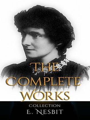 E. Nesbit: The Complete Works