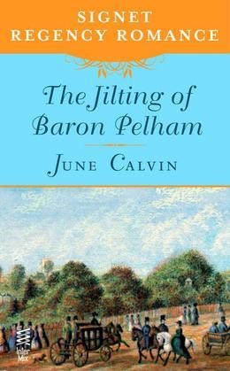 The Jilting of Baron Pelham: Signet Regency Romance (InterMix)