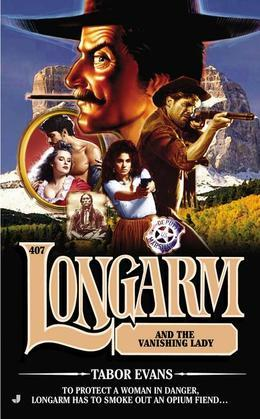 Longarm #407: Longarm and the Vanishing Lady