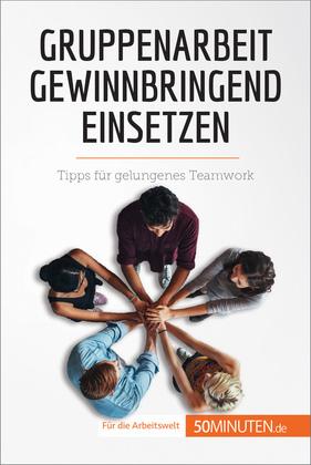 Gruppenarbeit gewinnbringend einsetzen