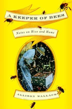 A Keeper of Bees: Notes on Hive and Home