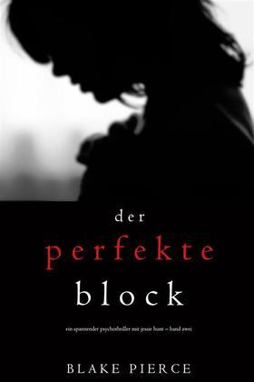 Der Perfekte Block (Ein spannender Psychothriller mit Jessie Hunt – Band Zwei)