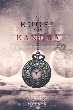 Die Kugel von Kandra (Oliver Blue und die Schule für Seher ? Buch Zwei)