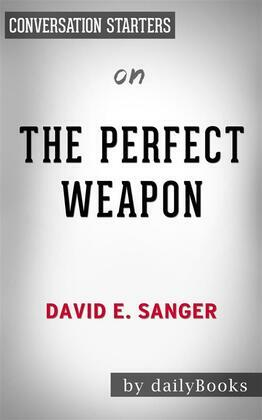 The Perfect Weapon: War, Sabotage, and Fear in the Cyber Ageby David E. Sanger   Conversation Starters