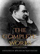 Friedrich Wilhelm Nietzsche: The Complete Works