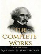 Nathaniel Hawthorne: The Complete Works