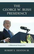 The George W. Bush Presidency: A Rhetorical Perspective