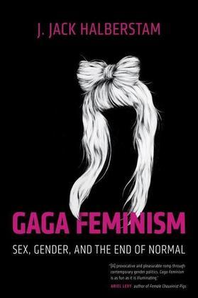 Gaga Feminism: Sex, Gender, and the End of Normal
