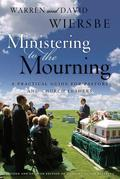 Ministering to the Mourning: A Practical Guide for Pastors, Church Leaders, and Other Caregivers