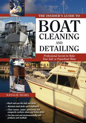 The Insider's Guide to Boat Cleaning and Detailing: Professional Secrets to Make Your Sail-or Powerboat Beautiful