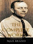 Max Brand: The Complete Works