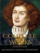 Algernon Charles Swinburne: The Complete Works